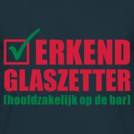 Ontwerp ~ Grappig kroeg T-shirt Erkend glaszetter
