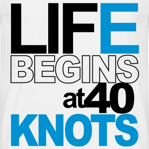Life begins at 40 knots T-Shirts - Men's T-Shirt