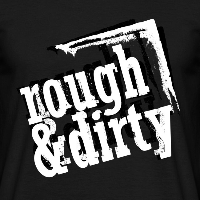 rough & dirty (black and white)