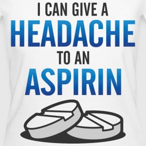 Give Headache To Aspirin 3 (dd)++ T-Shirts - Women's Organic T-shirt