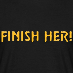 Finish Her! T-Shirts - Men's T-Shirt