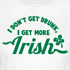 I Don't get DRUNK, I get more IRISH ST PATRICK's DAY design T-Shirts