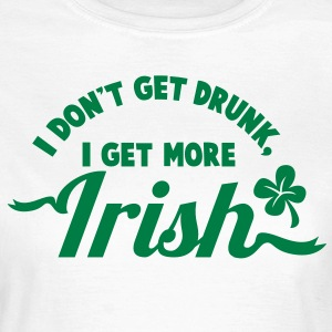 I Don't get DRUNK, I get more IRISH ST PATRICK's DAY design T-Shirts - Women's T-Shirt