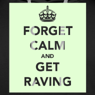 Design ~ Glow in the dark Forget Calm and Get Raving Hoodie