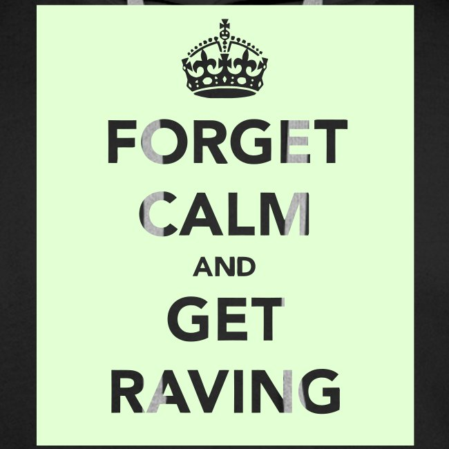 Glow in the dark Forget Calm and Get Raving Hoodie