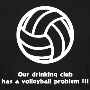 our drinking club has a volleyball problem T-Shirts - Männer T-Shirt