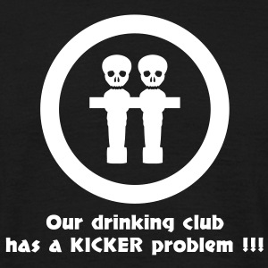 our drinking club has a kicker problem T-Shirts - Männer T-Shirt