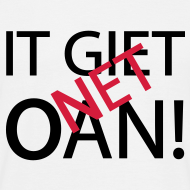 Ontwerp ~ IT GIET NET OAN! Shirt