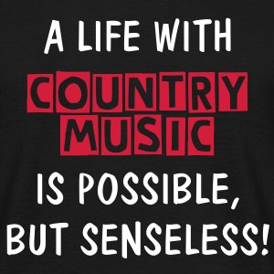 A LIFE WITH (COUNTRY MUSIC) IS POSSIBLE, BUT SENSELESS! | unisex shirt - Männer T-Shirt