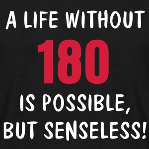 A LIFE WITHOUT (180) IS POSSIBLE, BUT SENSELESS! | unisex shirt - Männer T-Shirt