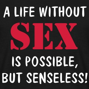 A LIFE WITHOUT (SEX) IS POSSIBLE, BUT SENSELESS! | unisex shirt - Männer T-Shirt