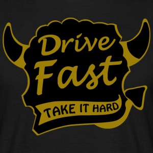 drive fast take it hard T-Shirts - Männer T-Shirt