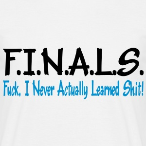 FINALS = Fuck I Never Actually Learned Shit Vektor T-Shirts - Männer T-Shirt