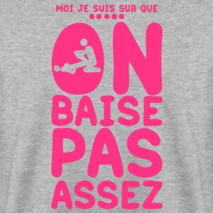 on baise pas assez1 Sweat-shirts - Sweat-shirt Homme