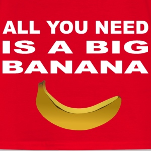 all you need is a big banana banane T-Shirts - Männer T-Shirt