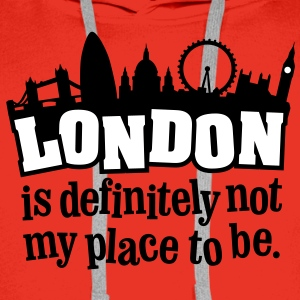 London is definitely not my place to be. - Männer Premium Hoodie