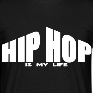 hip hop is my life T-Shirts - Men's T-Shirt