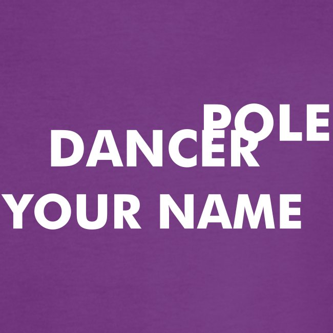 """YOUR NAME"" Pole Dancer"