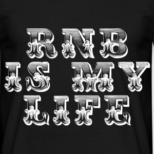 rnb is my life T-shirts - Mannen T-shirt