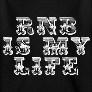 rnb is my life Shirts - Teenage T-shirt