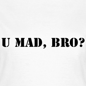 u mad bro? T-Shirts - Women's T-Shirt