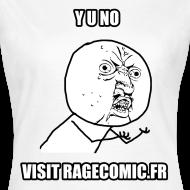 Motif ~ T Shirt Y U NO visit RAGECOMIC.FR femme, rage comics