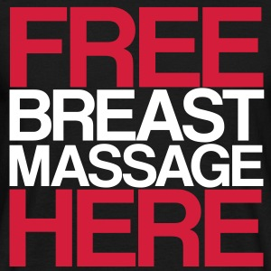 FREE BREAST MASSAGE HERE - Men's T-Shirt