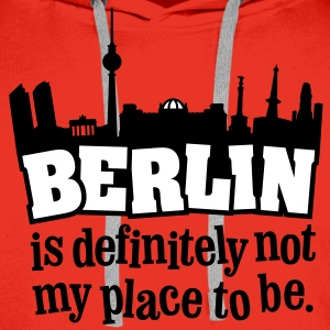 Berlin is definitely not my place to be. - Männer Premium Hoodie
