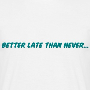 Better late than never T-shirt - Maglietta da uomo