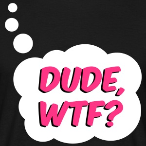 Dude, WTF? T-shirts - Herre-T-shirt