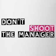Ontwerp ~ Koffie mok, Don't shoot the manager, relatiegeschenk
