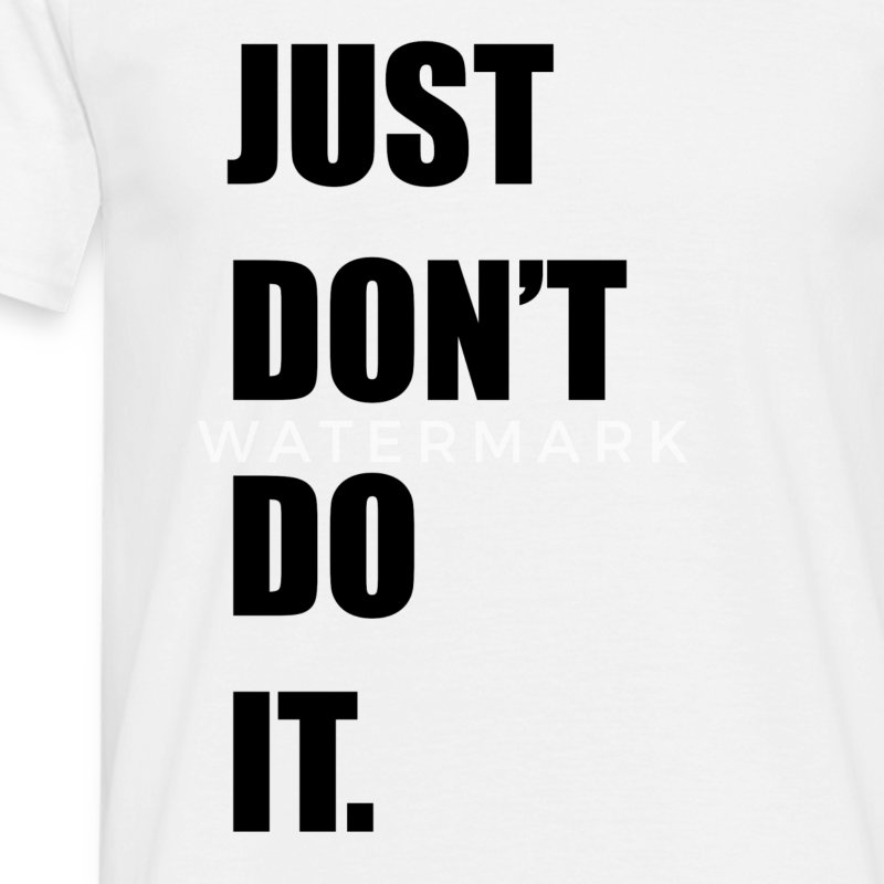 Just Don't Do It T-Shirts - Men's T-Shirt