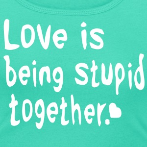 Love is being stupid together  Women's scoop neck t-shirt - Women's Scoop Neck T-Shirt