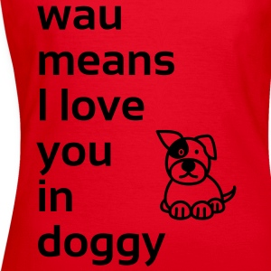 wau means I love you in doggy T-Shirts - Frauen T-Shirt