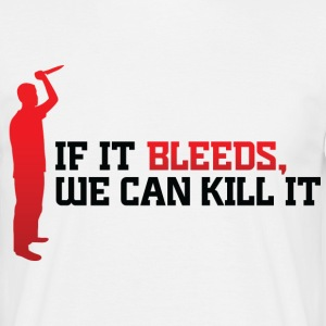 If It Bleeds 1 (dd)++ T-Shirts - Men's T-Shirt