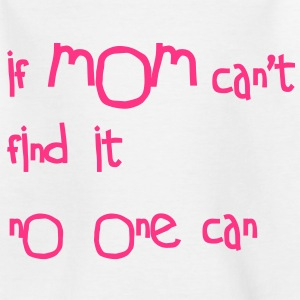 If mom can't find it Kinder T-Shirts - Kinder T-Shirt