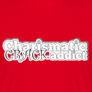 Charismatic CRACK addict - Männer T-Shirt