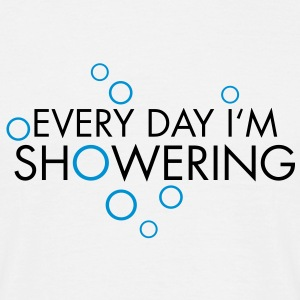 every day i'm showering T-Shirts - T-shirt herr