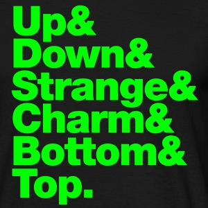 Up & Down & Strange & Charm & Bottom & Top. T-Shirts - Männer T-Shirt