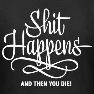 shit happens - and then you die T-Shirts - Women's T-Shirt