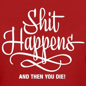 shit happens - and then you die T-shirts - Ekologisk T-shirt dam