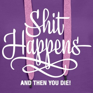 shit happens - and then you die Pullover - Frauen Premium Hoodie