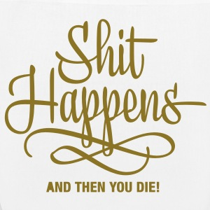 shit happens - and then you die Bags  - EarthPositive Tote Bag