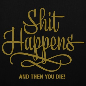 shit happens - and then you die Bags  - Tote Bag