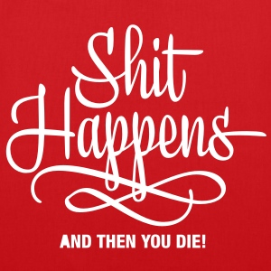 shit happens - and then you die Tassen - Tas van stof