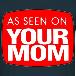 As Seen On Your Mom T-Shirts - Men's T-Shirt