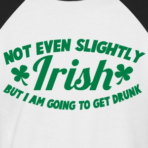 NOT EVEN SLIGHTLY irish but I am going to get DRUNK T-Shirts - Men's Baseball T-Shirt