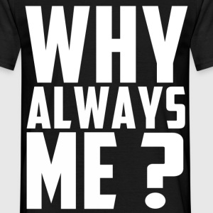 why_always_me Tee shirts - T-shirt Homme