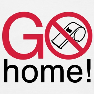 Go home | Pfeife | Whistle T-Shirts - Mannen T-shirt
