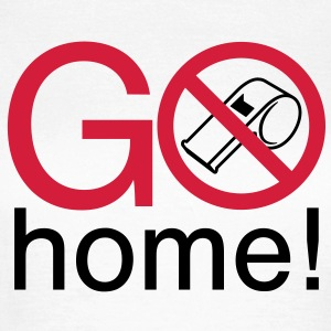 Go home | Pfeife | Whistle T-Shirts - Dame-T-shirt